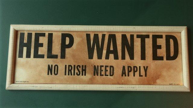 """Help Wanted/No Irish Need Apply"" Sign"